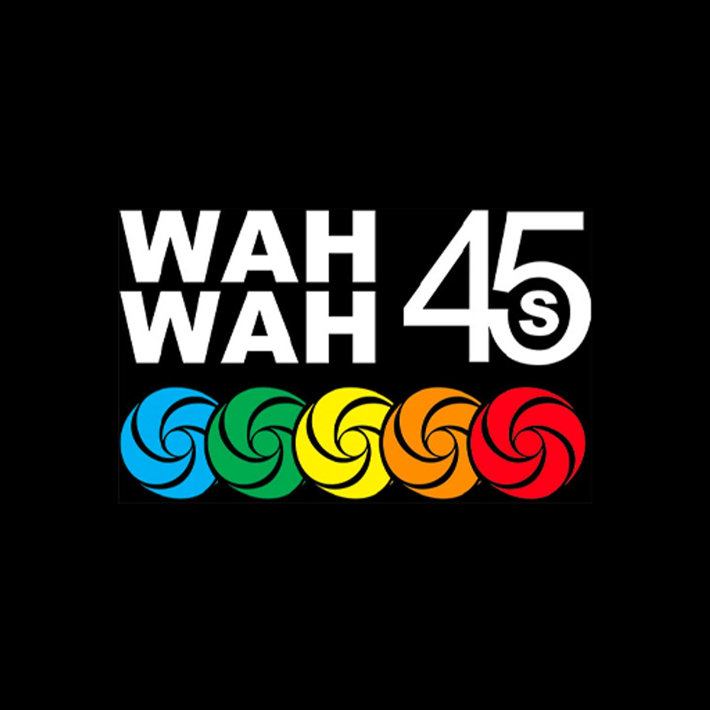Wah Wah 45's